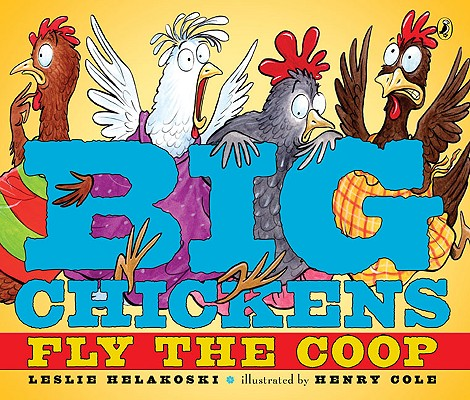 Big Chickens Fly the Coop By Helakoski, Leslie/ Cole, Henry (ILT)